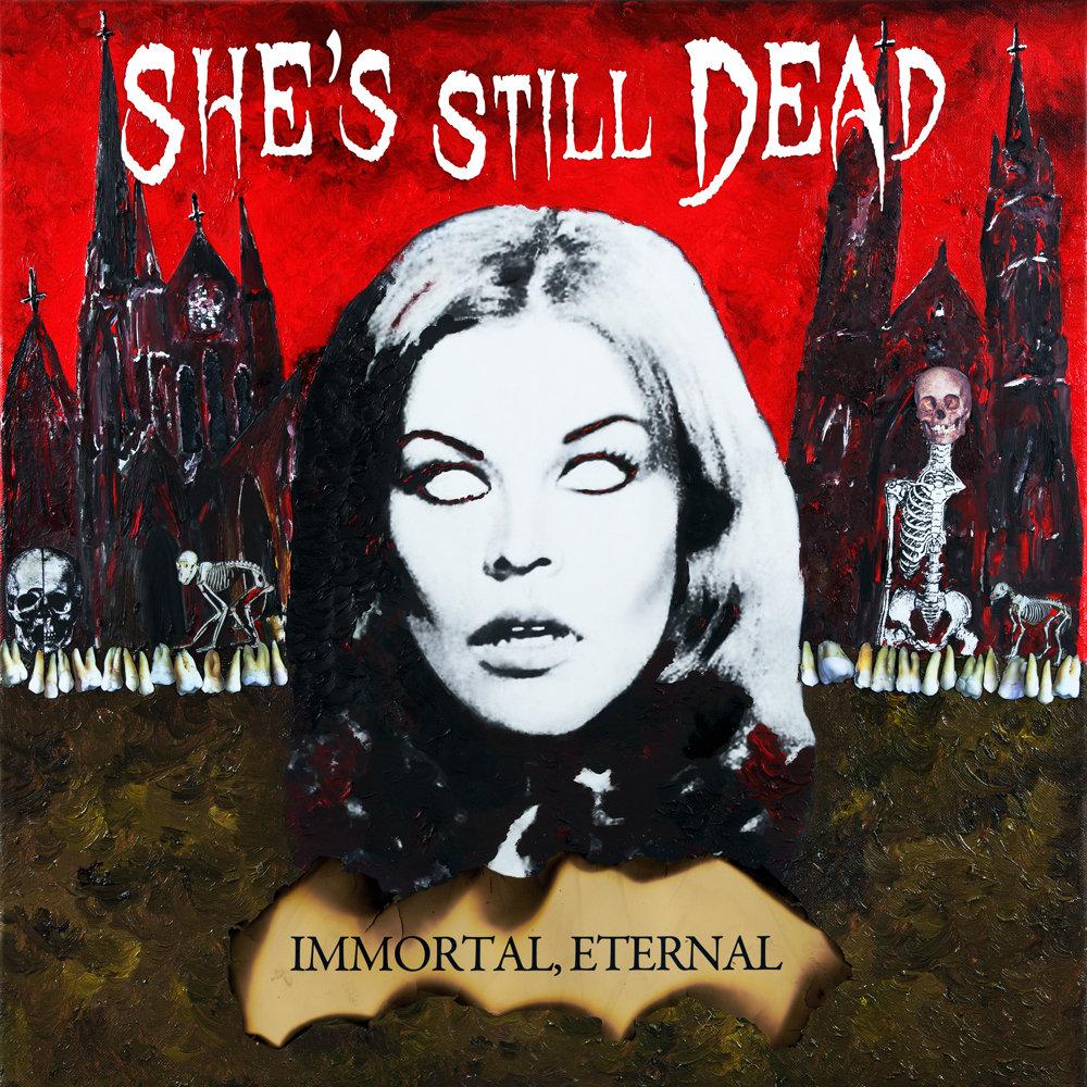 she's still dead - immortal, eternal